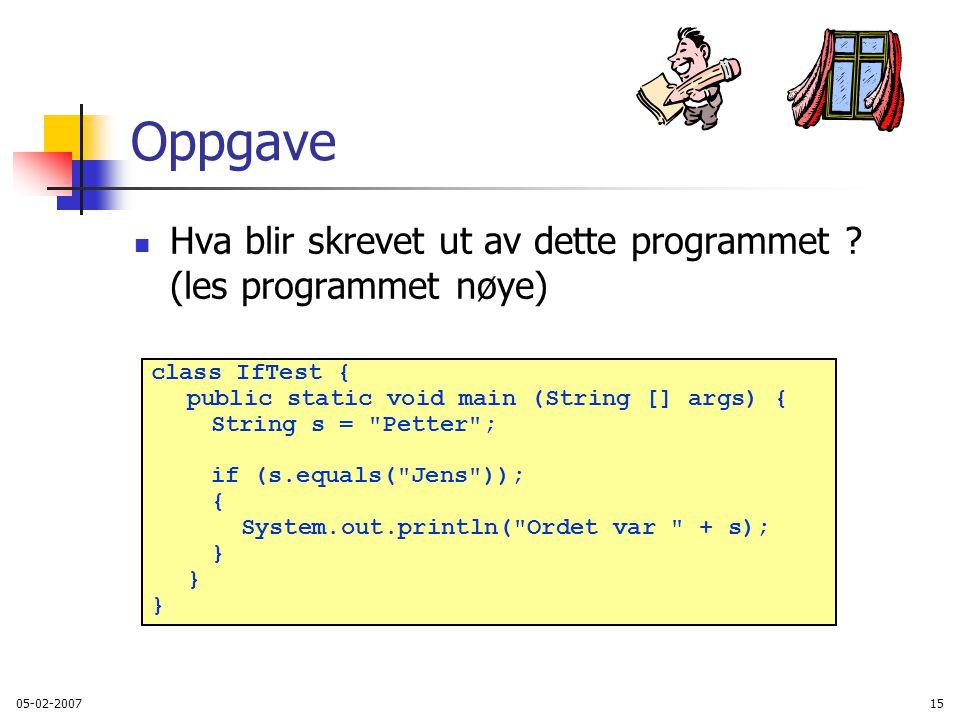 Oppgave Hva blir skrevet ut av dette programmet (les programmet nøye) class IfTest { public static void main (String [] args) {
